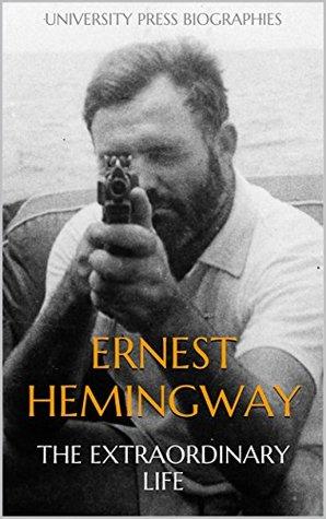 Ernest Hemingway: The Extraordinary Life