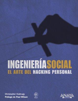 Ingenieria social / Social Engineering: El arte del hacking personal / The Art of Human Hacking