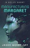 Manufacturing Margaret