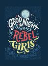 Goodnight Stories for Rebel Girls by Elena Favilli