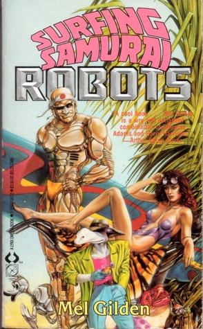 Surfing Samurai Robots by Mel Gilden