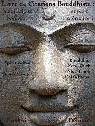 Livre de Citations Bouddhiste : méditation, bonheur et paix intérieure !: Spiritualités et Bouddhisme : Bouddha, Zen, Thich Nhat Hanh, Dalaï-Lama... (Livre ... et Philosophie. t. 1)