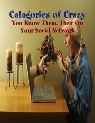 Catagories of Crazy - You Know Them, Their on Your Social Network