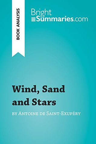 Wind, Sand and Stars by Antoine de Saint-Exupéry (Book Analysis): Detailed Summary, Analysis and Reading Guide (BrightSummaries.com)