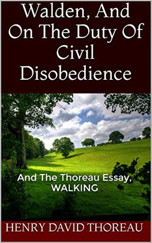 walden and on the duty of civil disobedience and the thoreau  walden and on the duty of civil disobedience and the thoreau essay walking by henry david thoreau