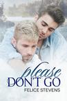 Please Don't Go by Felice Stevens