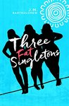 Three Fat Singletons by J.M. Bartholomew