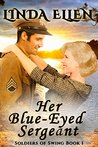 Her Blue-Eyed Sergeant (Soldiers of Swing Book 1)