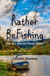 Rather Be Fishing: Tales of a Reluctant Monster Hunter