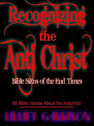 Recognizing the Antichrist: Bible Signs of the End Times: 65 Bible Verses About the Antichrist