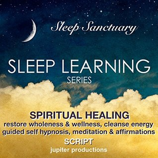 spiritual-healing-restore-wholeness-wellness-cleanse-energy-sleep-learning-guided-self-hypnosis-meditations-affirmations-jupiter-productions
