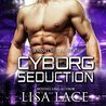 Cyborg Seduction: A Science Fiction Cyborg Romance (Burning Metal Book 3)
