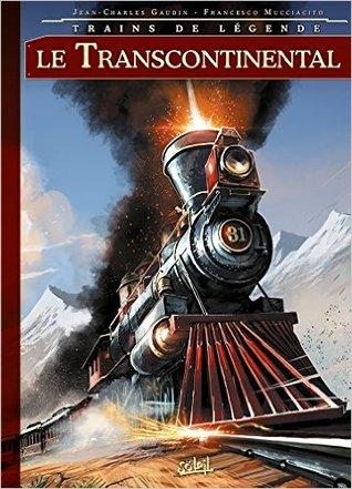 Trains de Légende T02: Le Transcontinental por Jean-Charles Gaudin, Francesco Mucciacito