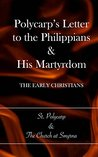 Polycarp's Letter to the Philippians & His Martyrdom