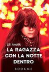 La ragazza con la notte dentro by Lili Anolik