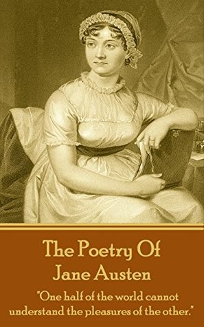 "Jane Austen, The Poetry Of: ""One half of the world cannot understand the pleasures of the other."""