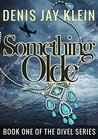 Something Olde: Book One of The Divel Chronicles Series