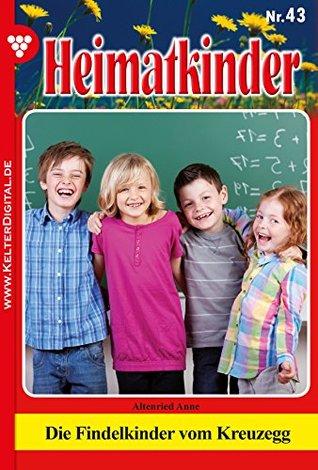 Heimatkinder 43 - Heimatroman: Die Findelkinder vom Kreuzegg