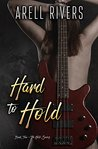 Hard to Hold by Arell Rivers