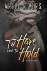 To Have and to Hold by Arell Rivers