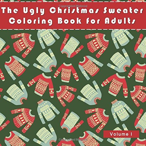 The Ugly Christmas Sweater Coloring Book For Adults