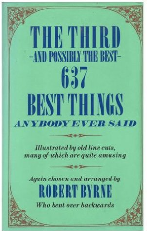 The Third And Possibly The Best 637 Best Things Anybody Ever Said By