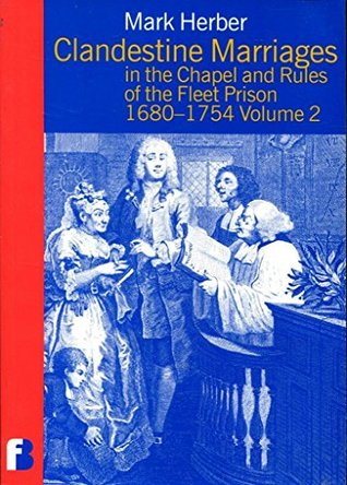 Clandestine Marriages in the Chapel and Rules of the Fleet Prison 1680-1754: Vol.2: Transcripts of Registers at the Public Record Office : Piece ... 1728 and 1730 (Fleet Marriage Registers)