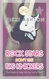 Rock Stars Don't Like Big Knickers (Rock Stars Don't Like... #1)
