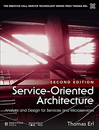 Service-Oriented Architecture: Analysis and Design for Services and Microservices (The Prentice Hall Service Technology Series from Thomas Erl)