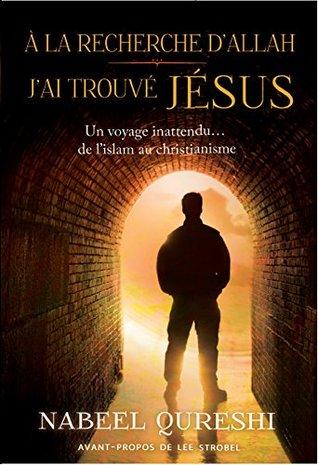 A la recherche d'Allah j'ai trouvé Jésus: Un voyage inattendu de l'islam au christianisme