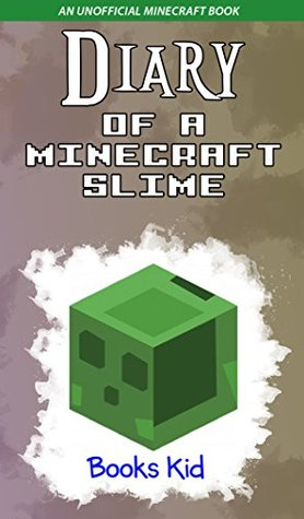 Diary of a Minecraft Slime (An Unofficial Minecraft Book) (Minecraft Diary Books and Wimpy Zombie Tales For Kids Book 39)