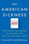 Book cover for An American Sickness: How Healthcare Became Big Business and How You Can Take It Back