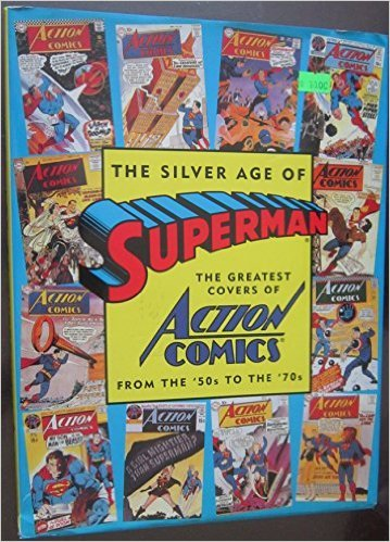 The Silver Age of Superman: The Greatest Covers of Action Comics from the '50s to the '70s