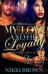 My Love and His Loyalty 3 by Nikki Brown