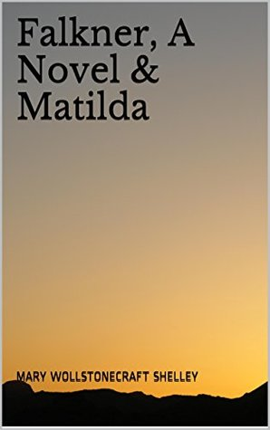 Falkner, A Novel & Matilda (Mary Shelley Literary Classics Book 7)