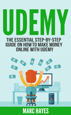 Udemy: The Essential Step-By-Step Guide on How to Make Money Online with Udemy