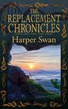 The Replacement Chronicles by Harper Swan