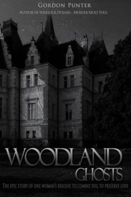 Woodland Ghosts: The Epic Story of One Woman's Resolve to Combat Evil to Preserve Love