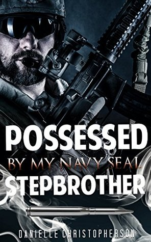 MILITARY ROMANCE: Possessed By My Navy Seal Stepbrother (An Alpha Male Bady Boy Navy SEAL Contemporary Mystery Romance Collection) (Romance Collection Mix: Multiple Genres Book 4)