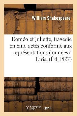 Roméo Et Juliette, Tragédie En Cinq Actes Conforme Aux Représentations Données à Paris.