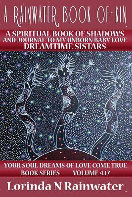 A Rainwater Book of Kin: A Spiritual Book of Shadows and Journal to My Unborn Baby Love: Dreamtime Sistars