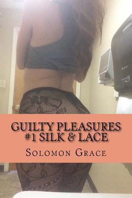 Guilty Pleasures: Silk & Lace