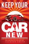 Keep Your Car New: Learn How to Clean Your Car Thoroughly with Easy and Effective Car Wash Tips!
