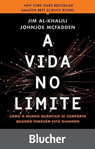 A vida no limite: como o mundo quântico se comporta quando ninguém está olhando by Jim Al-Khalili