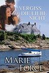 Vergiss die Liebe nicht by Marie Force
