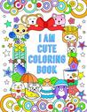 I Am Cute Coloring Book by Queenie Law