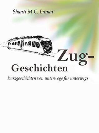 Zug-Geschichten: Kurzgeschichten von unterwegs für unterwegs