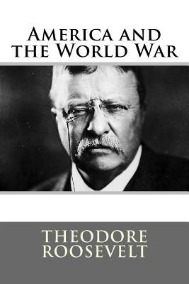 America and the World War Theodore Roosevelt