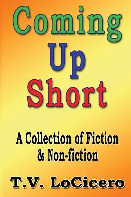 Coming Up Short: A Collection of Fiction & Non-fiction