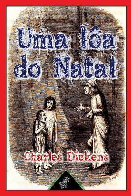 Uma Loa Do Natal (Em Prosa - Conto Phantastico Do Natal): (Nova Edicao Ilustrada Com Desenhos Originais de John Leech)